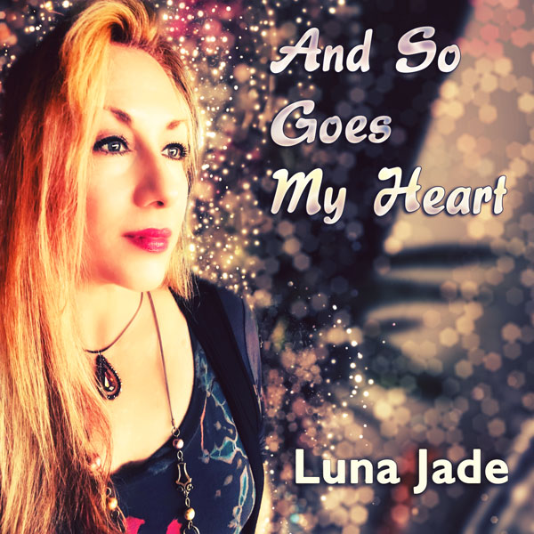 AND SO GOES MY HEART by Luna Jade - available on iTunes, Amazon Music, Google Play and more